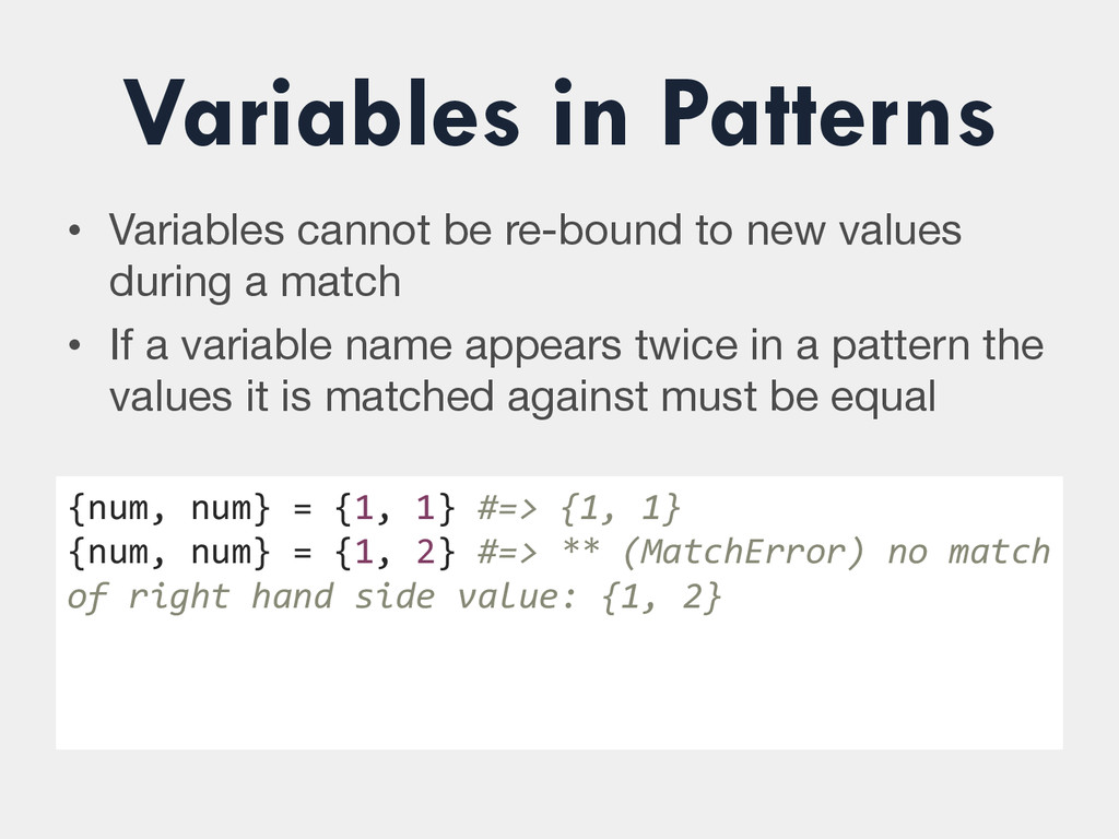 Variables in Patterns • Variables cannot be re...
