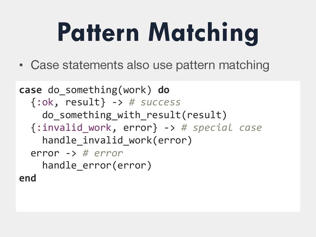 Pattern Matching • Case statements also use pa...