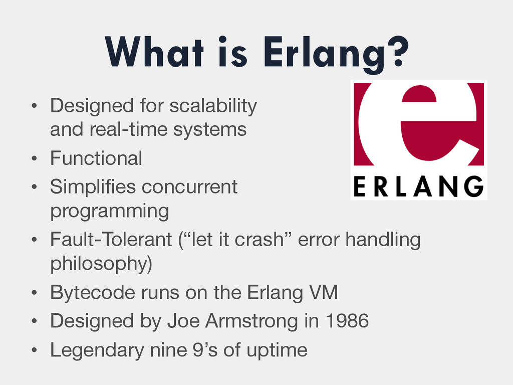 What is Erlang? • Designed for scalability an...