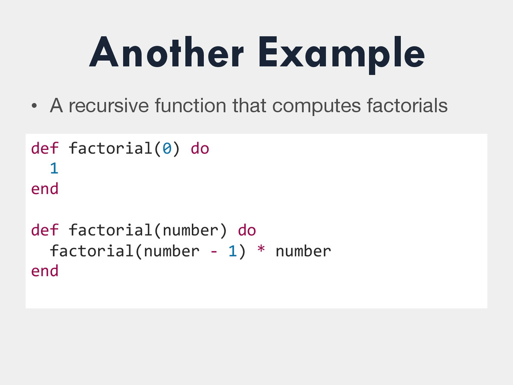 Another Example def factorial(0) do  ...