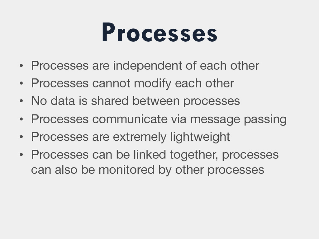Processes • Processes are independent of each ...