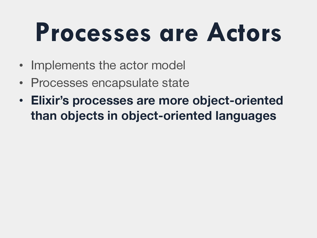 Processes are Actors • Implements the actor mo...