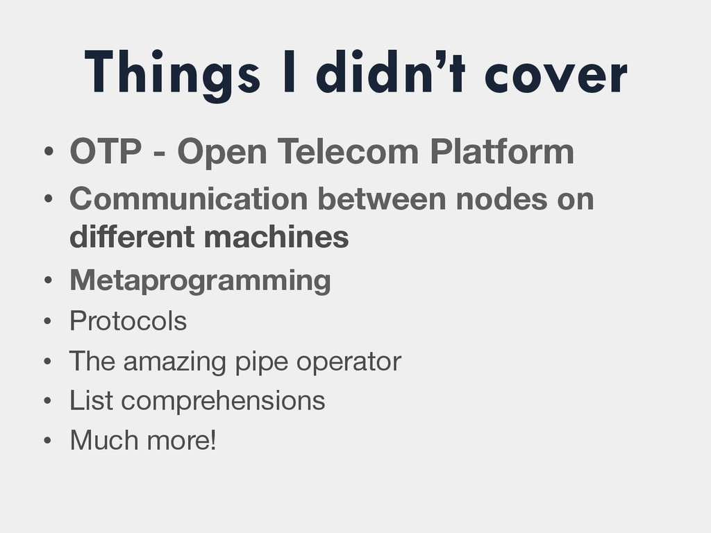 Things I didn't cover • OTP - Open Telecom Pla...
