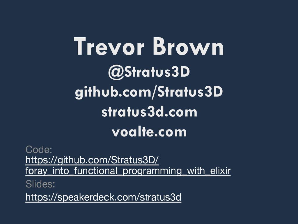 Trevor Brown @Stratus3D github.com/Stratus3D st...