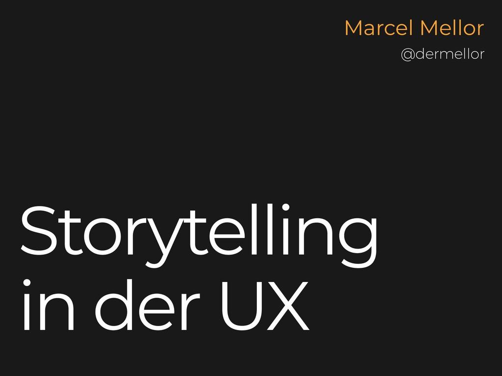 Storytelling in der UX Marcel Mellor @dermellor