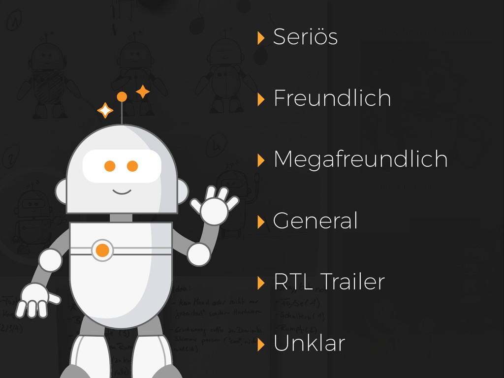 ▸ Seriös ▸ Freundlich ▸ Megafreundlich ▸ Genera...