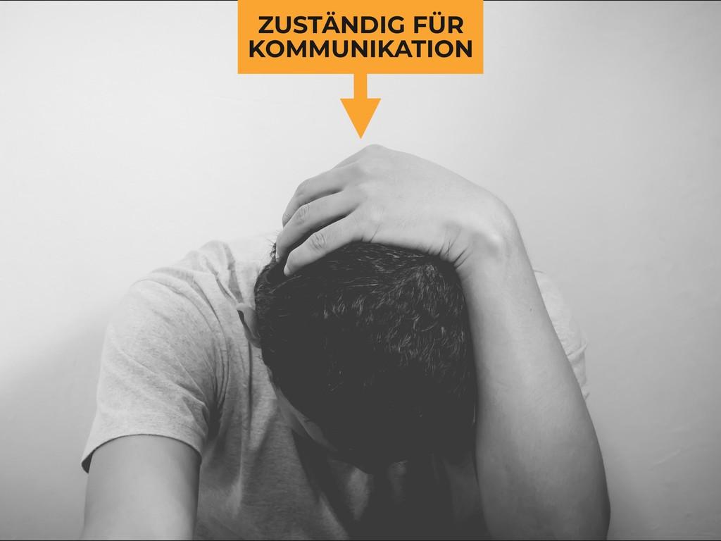 ZUSTÄNDIG FÜR KOMMUNIKATION
