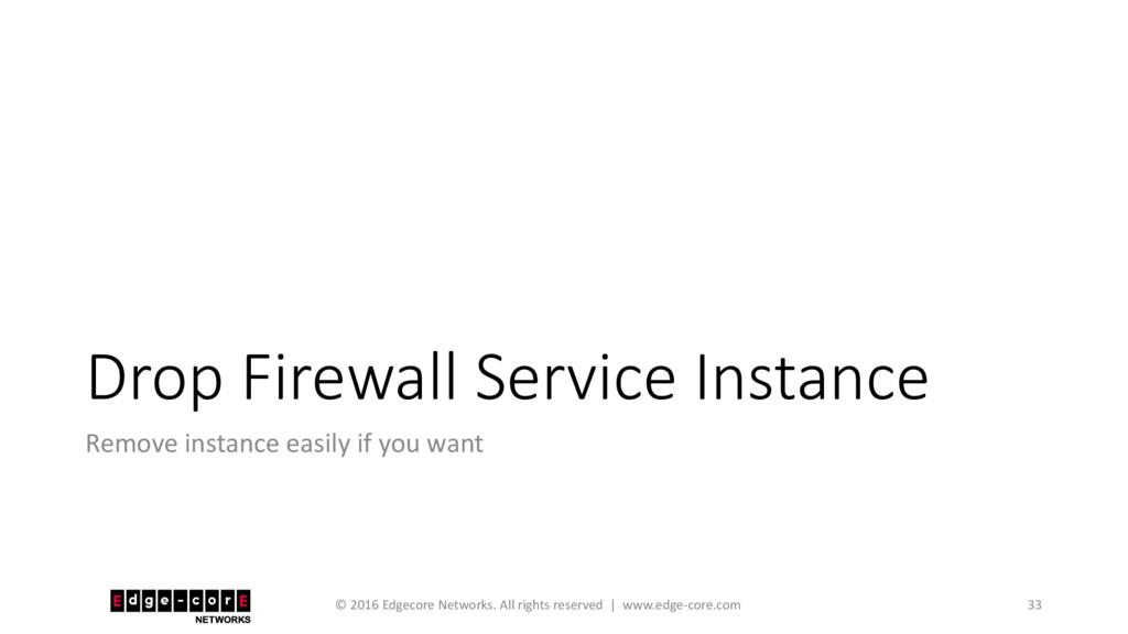 Drop Firewall Service Instance Remove instance ...