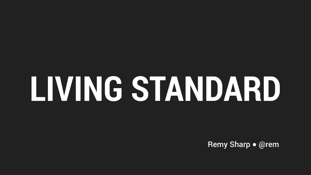 LIVING STANDARD Remy Sharp ● @rem