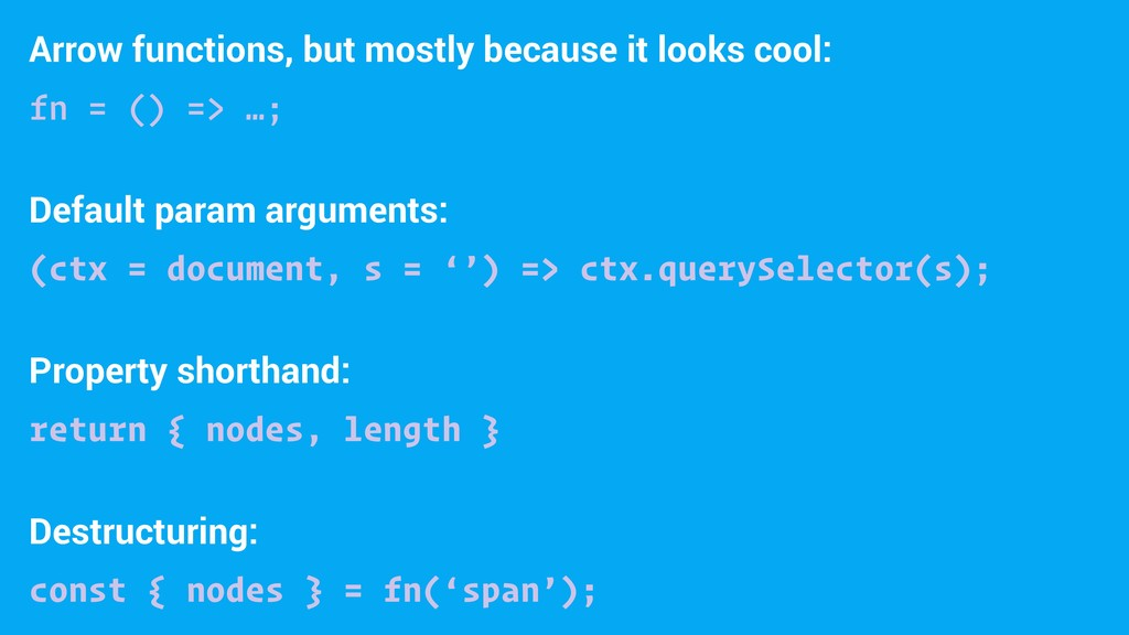 Arrow functions, but mostly because it looks co...