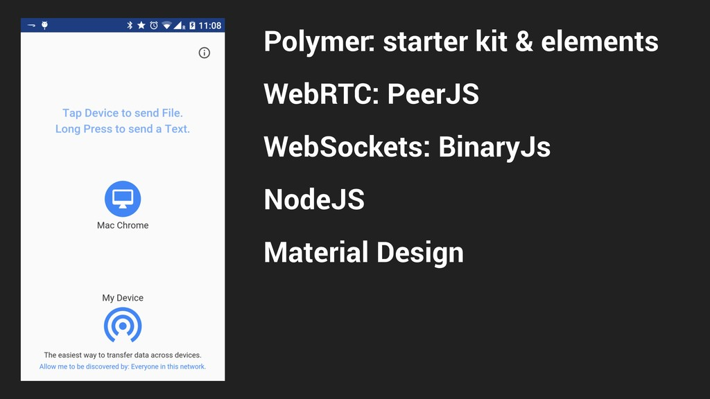 Polymer: starter kit & elements WebRTC: PeerJS ...