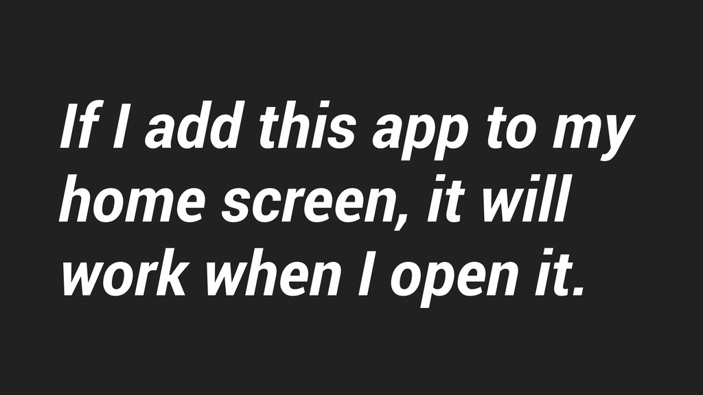 If I add this app to my home screen, it will wo...