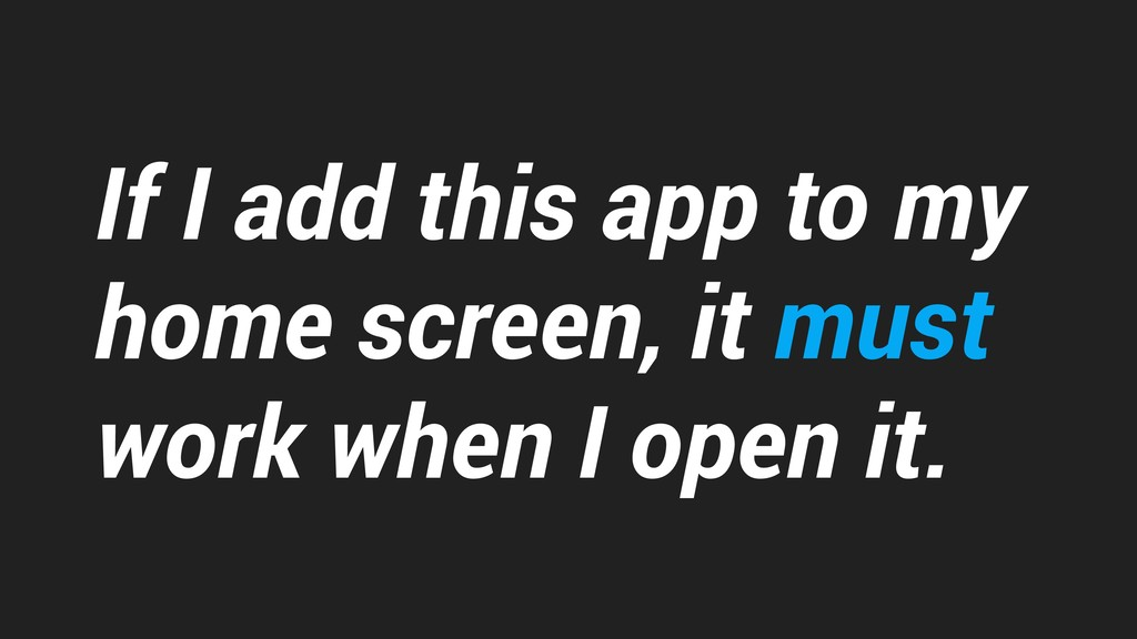 If I add this app to my home screen, it must wo...