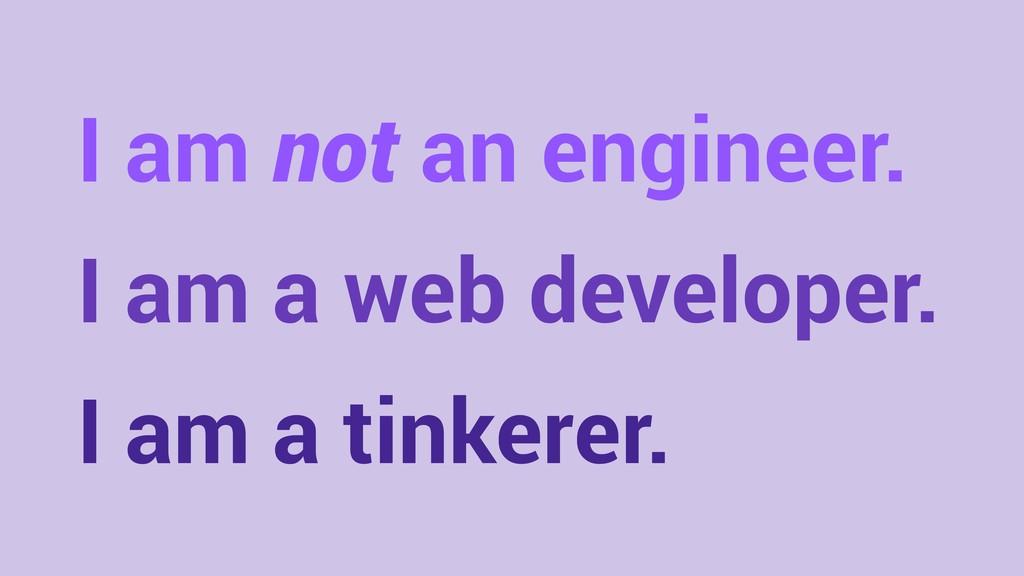 I am not an engineer. I am a web developer. I a...