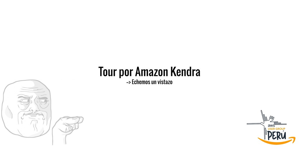 Tour por Amazon Kendra  --> Echemos un vistazo