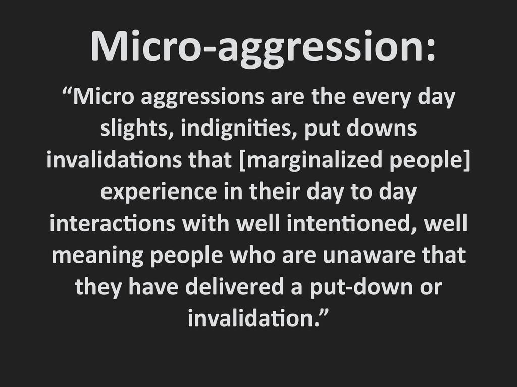 """Micro-‐aggression:  """"Micro aggressions..."""