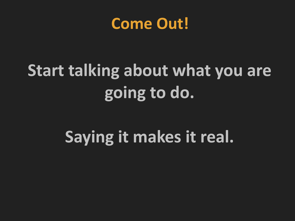 Come Out! Start talking about what...