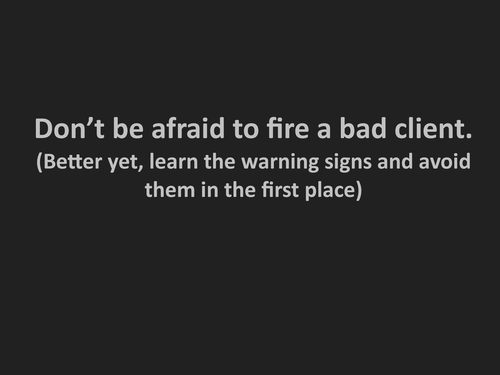 ! ! Don't be afraid to fire a ...
