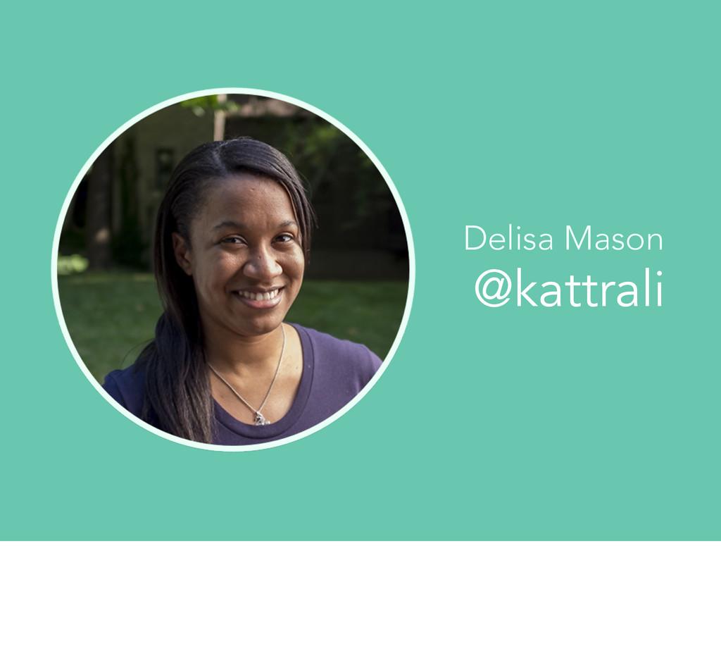 @kattrali Delisa Mason