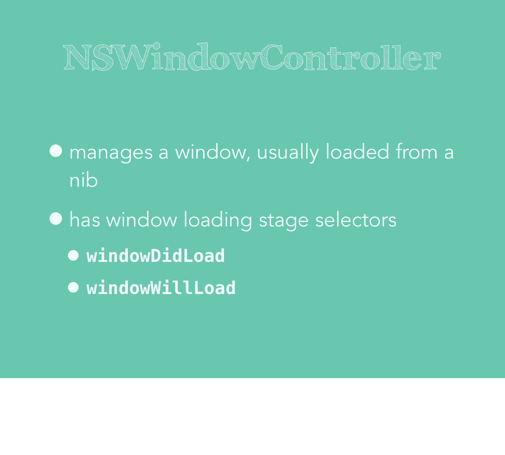 NSWindowController •manages a window, usually l...