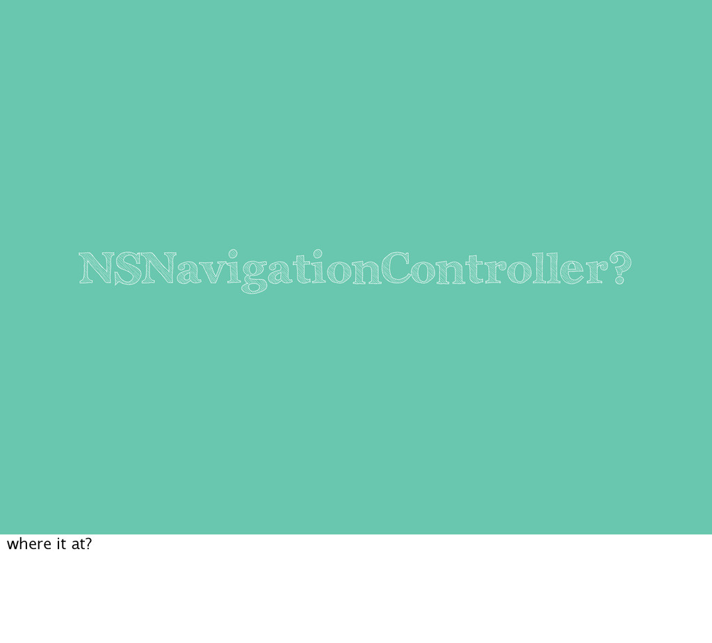 NSNavigationController? where it at?