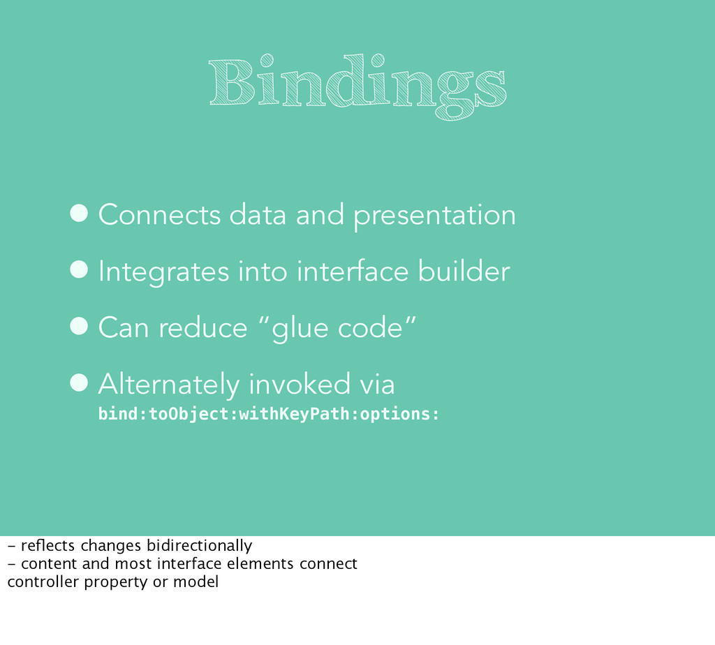Bindings •Connects data and presentation •Integ...