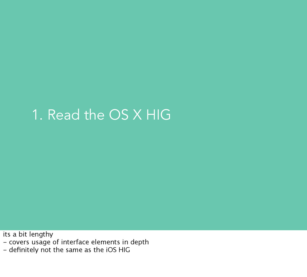 1. Read the OS X HIG its a bit lengthy - covers...