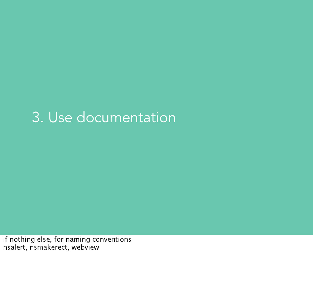 3. Use documentation if nothing else, for namin...