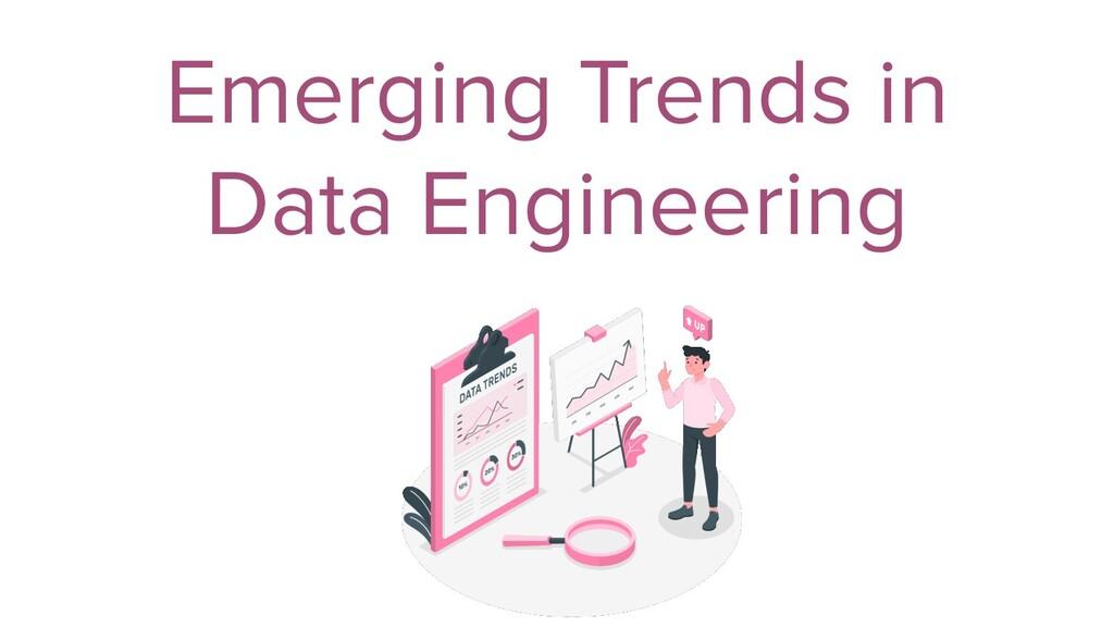 Emerging Trends in Data Engineering