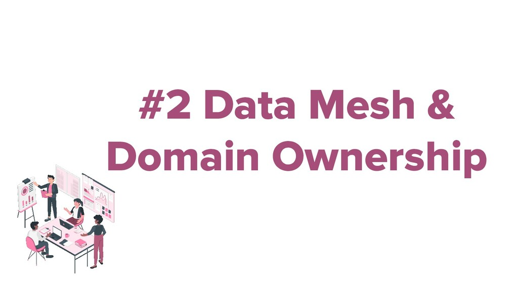 #2 Data Mesh & Domain Ownership