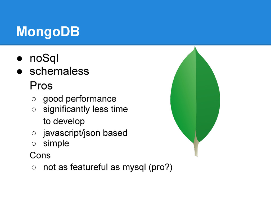 MongoDB ● noSql ● schemaless Pros ○ good perfor...