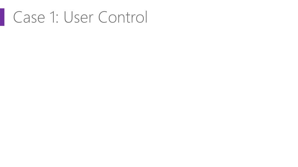 Case 1: User Control