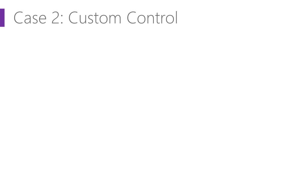 Case 2: Custom Control