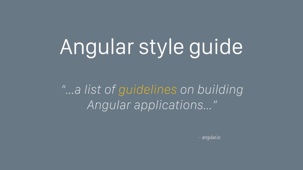 "– angular.io Angular style guide ""…a list of gu..."