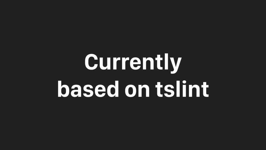 Currently based on tslint