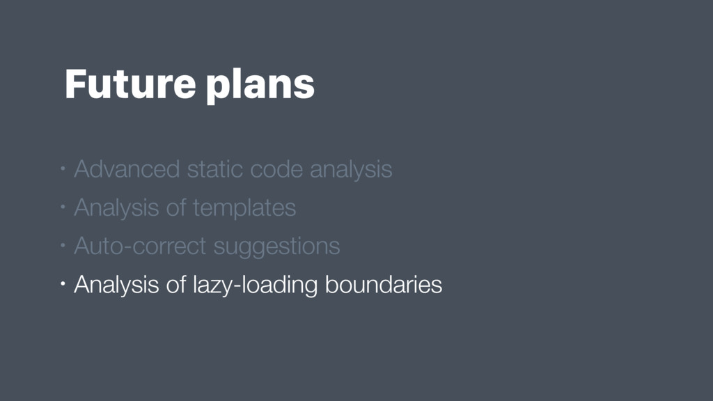 Future plans • Advanced static code analysis • ...