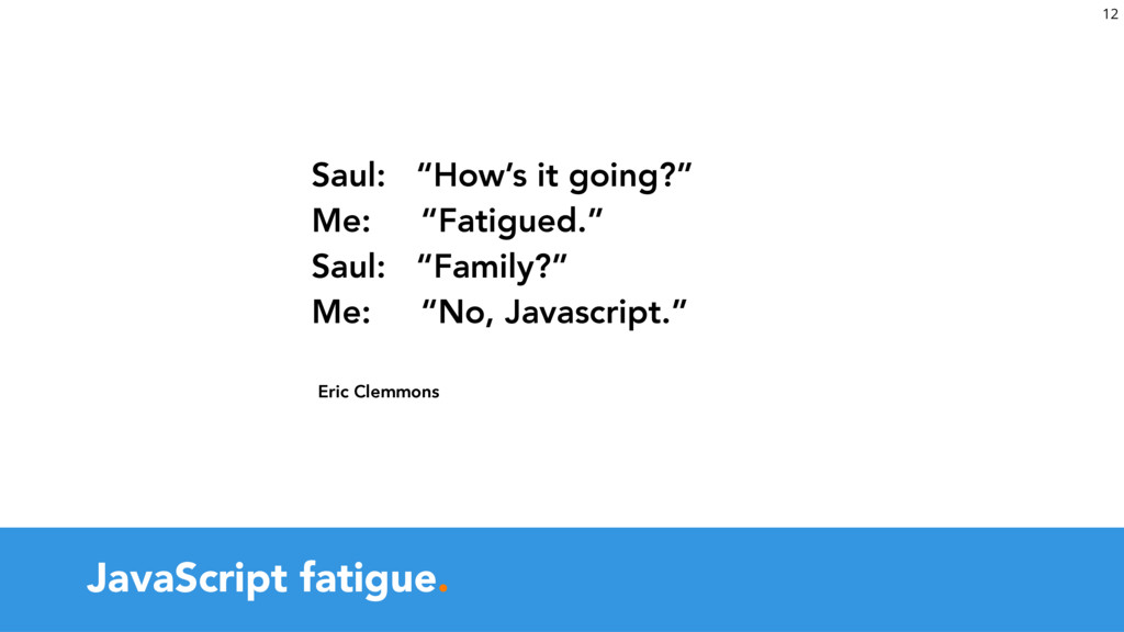 JavaScript fatigue.