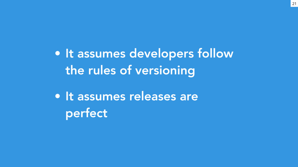 • It assumes developers follow the rules of ver...