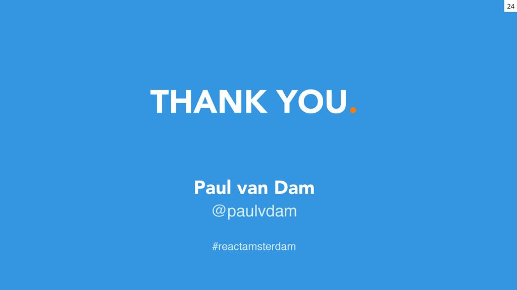 THANK YOU. Paul van Dam @paulvdam #reactamster...