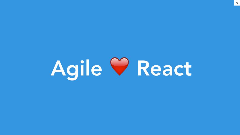9 Agile ❤ React