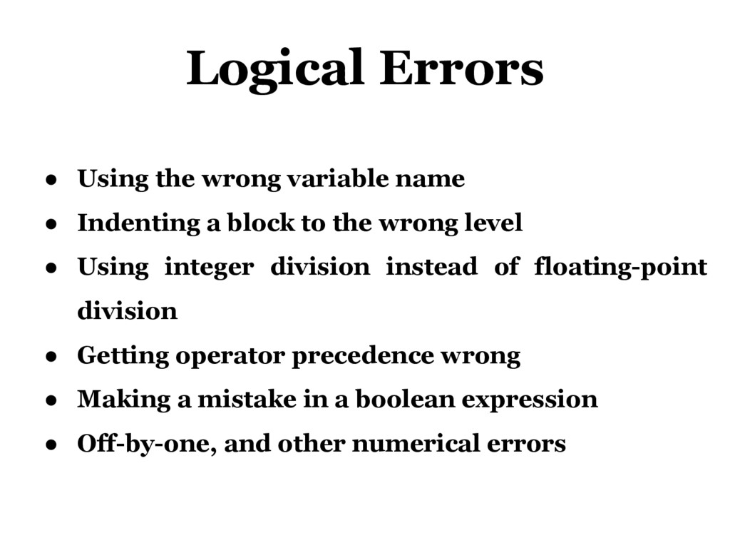 Logical Errors ● Using the wrong variable name ...
