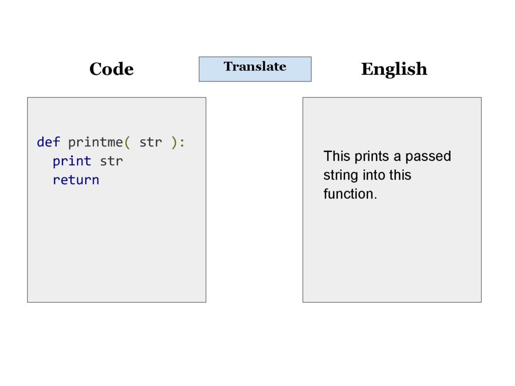 Code English Translate def printme( str ): prin...