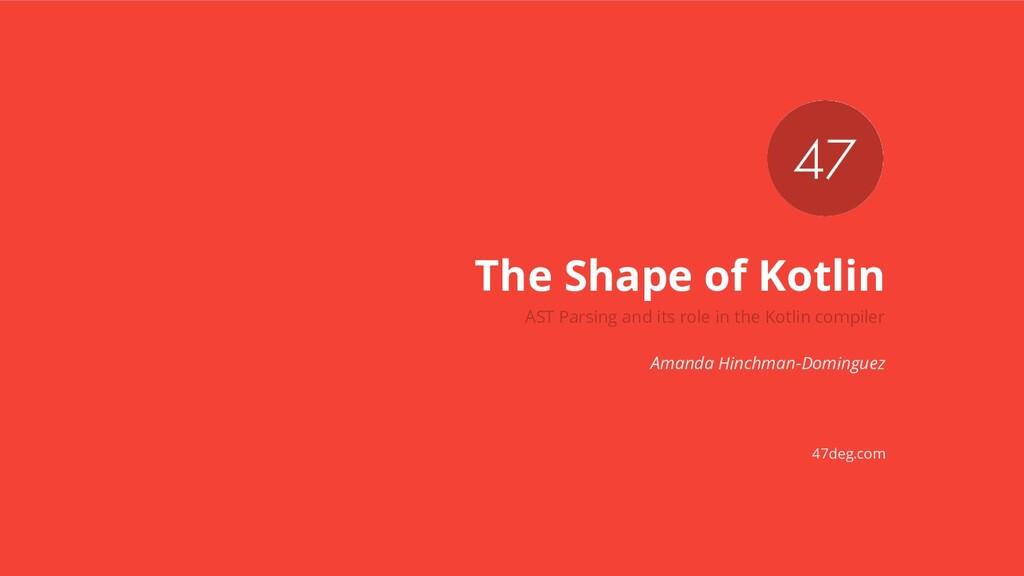 47deg.com The Shape of Kotlin AST Parsing and i...