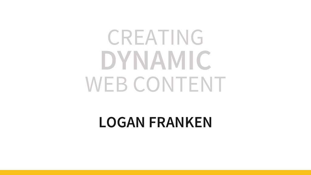 CREATING DYNAMIC WEB CONTENT LOGAN FRANKEN