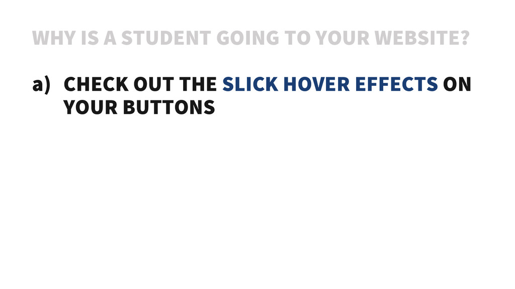 WHY IS A STUDENT GOING TO YOUR WEBSITE? a) CHEC...