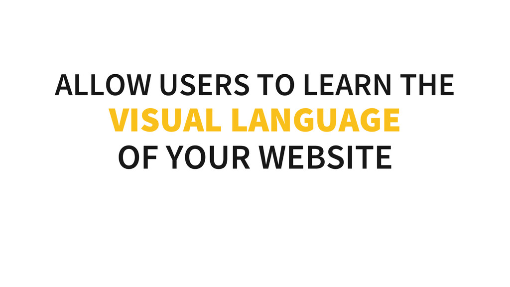 ALLOW USERS TO LEARN THE VISUAL LANGUAGE OF YOU...