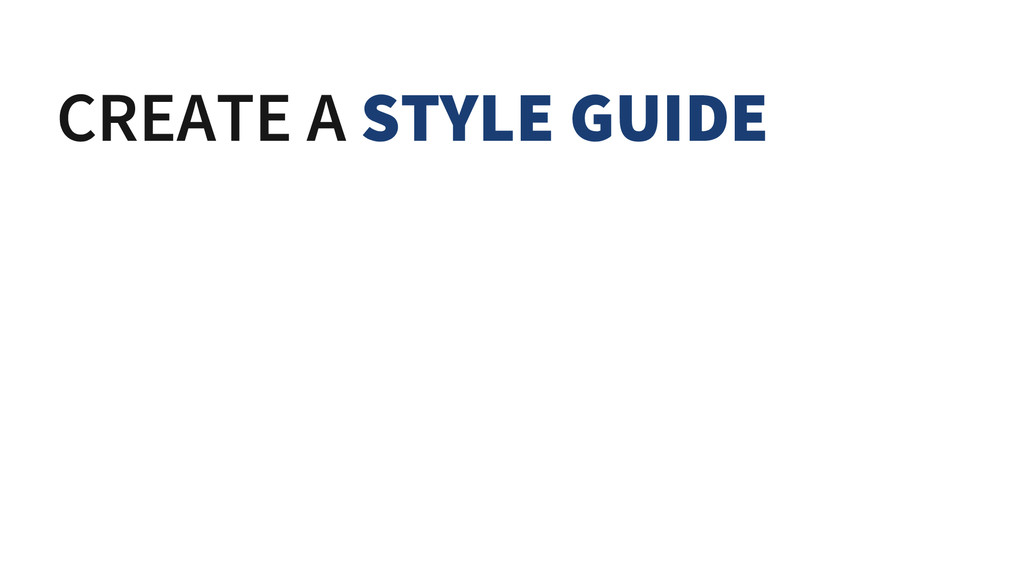 CREATE A STYLE GUIDE AND STICK WITH IT