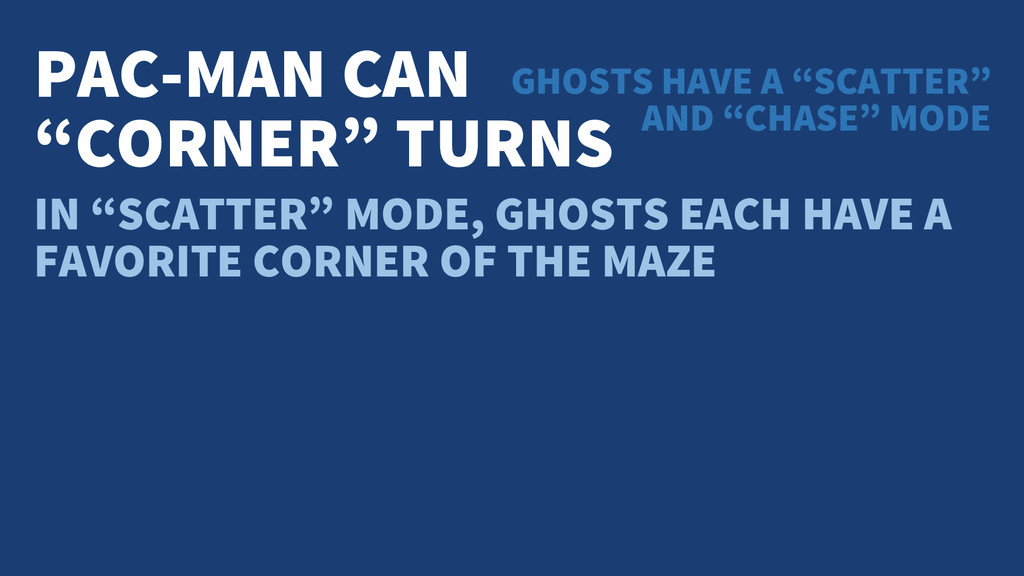 """PAC-MAN CAN """"CORNER"""" TURNS GHOSTS HAVE A """"SCATT..."""