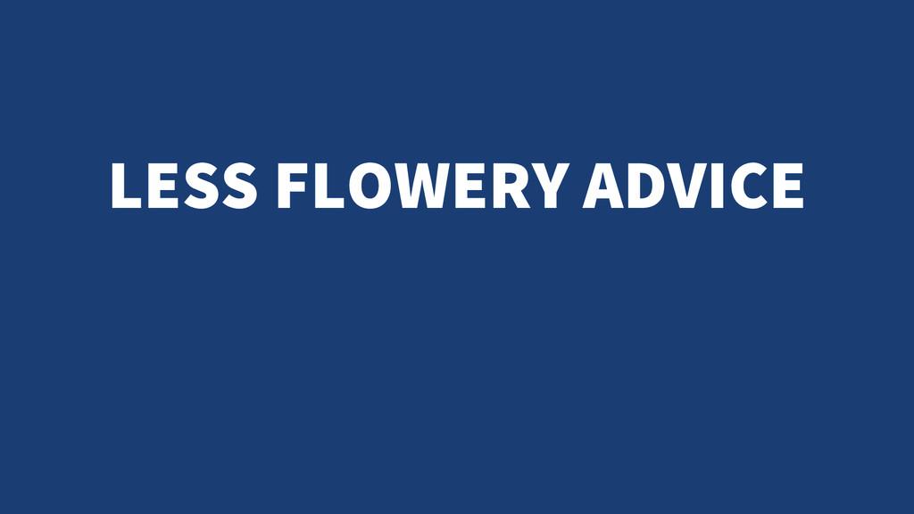 LESS FLOWERY ADVICE