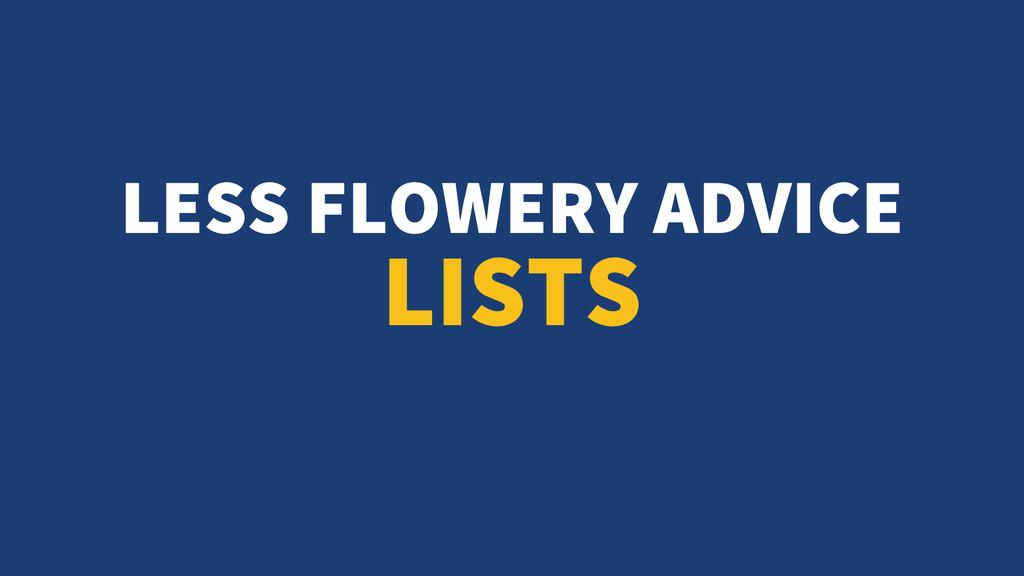LESS FLOWERY ADVICE LISTS